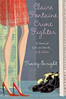 Claire Fontaine Crime Fighter: A Novel of Life and Death....and Shoes