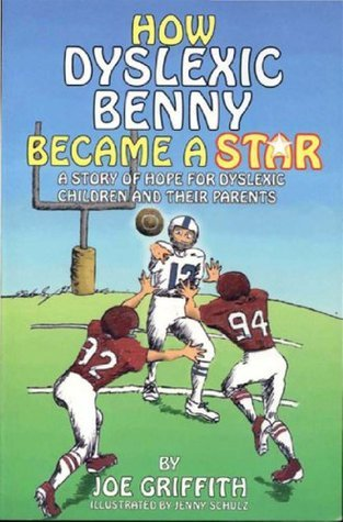 How Dyslexic Benny Became A Star: A story of hope for dyslexic children and their parents Joe Griffith