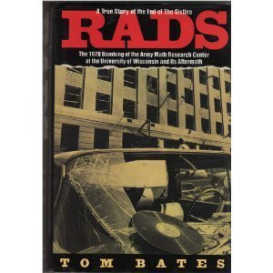 Rads: The 1970 Bombing of the Army Math Research Center at the University of Wisconsin and Its Aftermath  by  Tom Bates