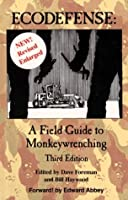 Ecodefense: A Field Guide to Monkeywrenching