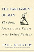 The Parliament of Man: The Past, Present, and Future of the United Nations