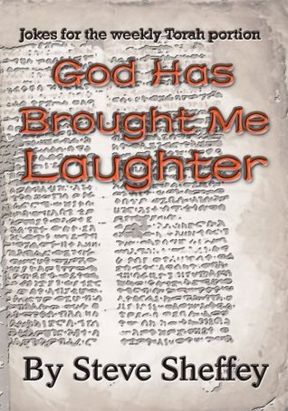 God Has Brought Me Laughter: Jokes for the weekly Torah portion Steve Sheffey