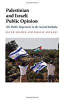 Palestinian and Israeli Public Opinion: The Public Imperative in the Second Intifada (Indiana Series in Middle East Studies)