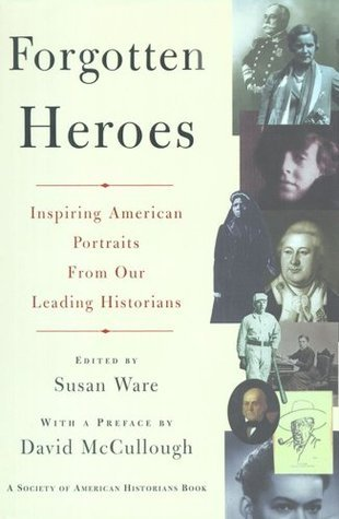 Forgotten Heroes: Inspiring American Portraits From Our Leading Hist (Society of American Historians Books)  by  Susan Ware