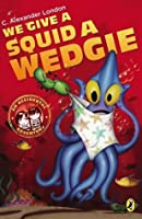 We Give a Squid a Wedgie (An Accidental Adventure, #3)