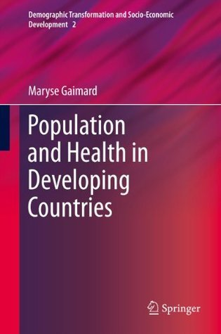 Population and Health in Developing Countries (Demographic Transformation and Socio-Economic Development) Maryse Gaimard