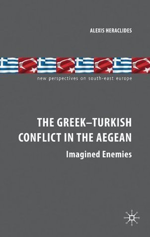 The Greek-Turkish Conflict in the Aegean: Imagined Enemies  by  Alexis Heraclides