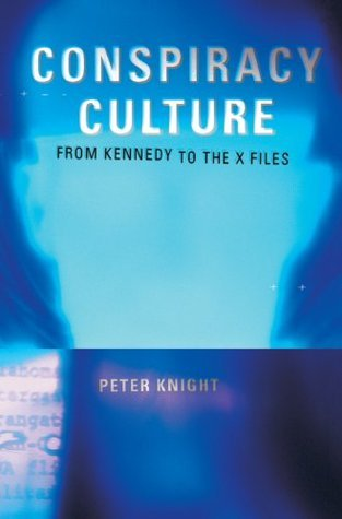 Conspiracy Culture: From Kennedy to The X Files Peter Knight