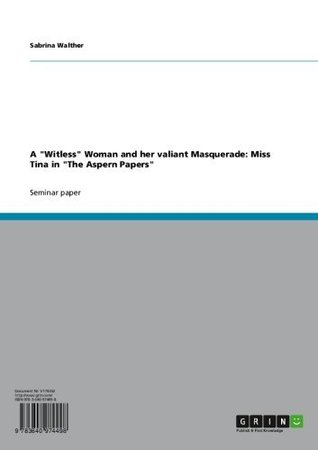 A Witless Woman and her valiant Masquerade: Miss Tina in The Aspern Papers Sabrina Walther