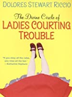 The Divine Circle of Ladies Courting Trouble