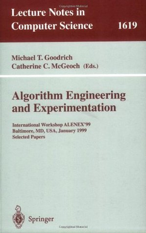 Algorithm Engineering and Experimentation: International Workshop ALENEX99 Baltimore, MD, USA, January 15-16, 1999, Selected Papers (Lecture Notes in Computer Science)  by  Michael T. Goodrich
