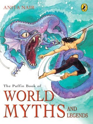 Puffin Book Of World Myths And Legends  by  Anita Nair