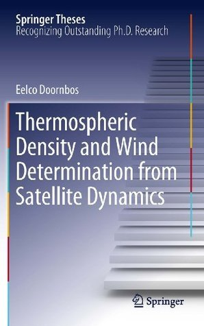 Thermospheric Density and Wind Determination from Satellite Dynamics Eelco Doornbos