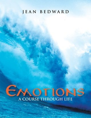 Emotions : A Course through Life Jean Bedward