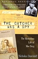 The Catcher Was a Spy: The Mysterious Life of Moe Berg (Vintage)