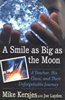 A Smile as Big as the Moon: A Teacher, His Class, and Their Unforgettable Journey