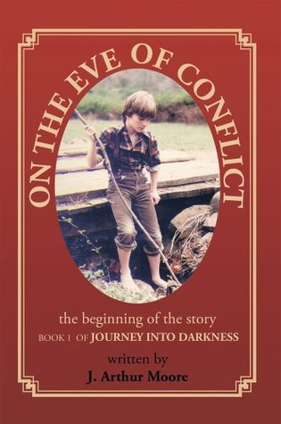 On The Eve of Conflict : Journey Into Darkness - Book 1  by  J. Arthur Moore