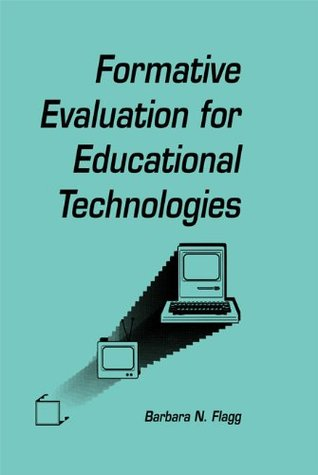 formative Evaluation for Educational Technologies (Routledge Communication Series) Barbara N. Flagg