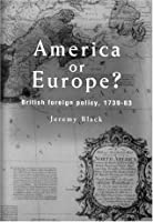 America Or Europe?: British Foreign Policy, 1739-63