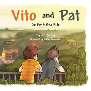 Vito and Pat: Go For A Bike Ride  by  Brian Gioia
