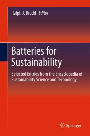 Batteries for Sustainability: Selected Entries from the Encyclopedia of Sustainability Science and Technology Ralph J. Brodd