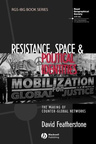 Resistance, Space and Political Identities: The Making of Counter-Global Networks (RGS-IBG Book Series)  by  David Featherstone