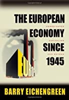 The European Economy since 1945: Coordinated Capitalism and Beyond (Princeton Economic History of the Western World)