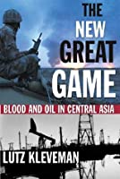 The New Great Game: Blood and Oil in Central Asia