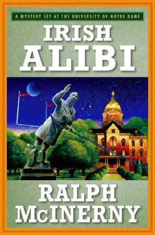 Irish Alibi (Roger and Philip Knight Mysteries Set at the Univ. of Notre Dame)  by  Ralph McInerny