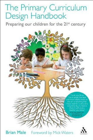 Primary Curriculum Design Handbook: Preparing our Children for the 21st Century  by  Brian Male