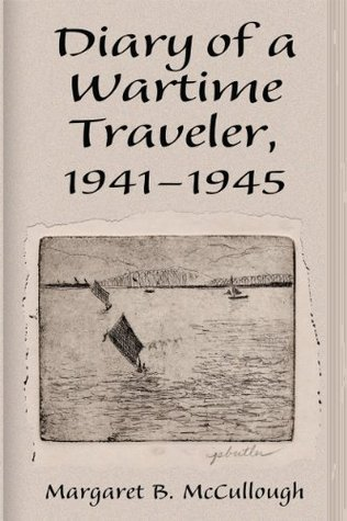 Diary of a Wartime Traveler, 1941-1945  by  Margaret B. McCullough