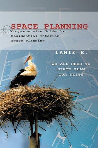 Space Planning: Comprehensive Guide for Residential Interior Space Planning Lamie E.