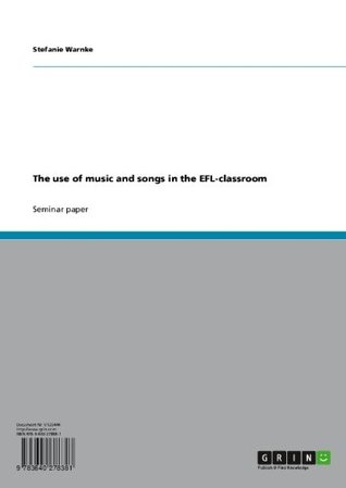 The use of music and songs in the EFL-classroom  by  Stefanie Warnke