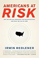 Americans at Risk: Why We Are Not Prepared for Megadisasters and What We Can Do