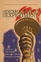 The Democratic Experiment: New Directions in American Political History (Politics and Society in Twentieth-Century America)