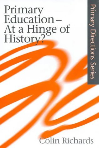 Primary Education at a Hinge of History (Primary Directions Series) Colin Richards