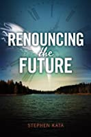 Renouncing The Future