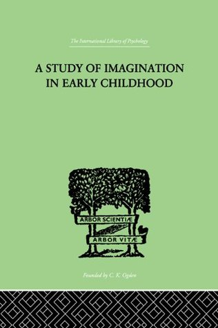 A Study Of Imagination In Early Childhood And Its Function In Mental Development  by  Ruth Griffiths