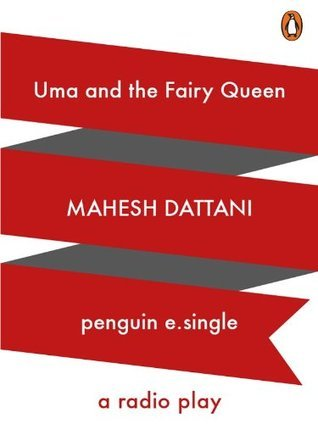 Uma and the Fairy Queen: A Radio Play: 2  by  Mahesh Dattani