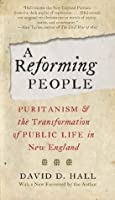 Reforming People: Puritanism and the Transformation of Public Life in New England