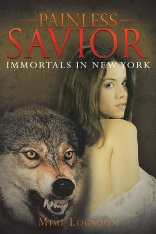 Painless Savior: Immortals In New York  by  Mimi Logsdon