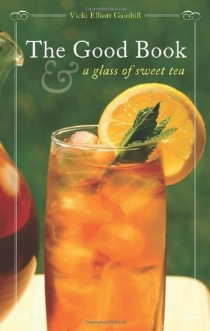 The Good Book and a Glass of Sweet Tea  by  Vicki Elliott Gambill