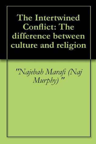 The Intertwined Conflict: The difference between culture and religion  by  Najebah Marafi (Naj Murphy)