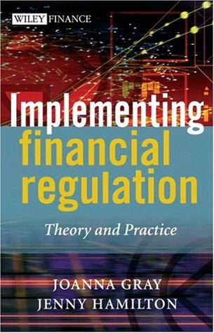 Implementing Financial Regulation: Theory and Practice (The Wiley Finance Series) Joanna Gray