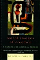 Moral Images of Freedom: A Future for Critical Theory (New Critical Theory)