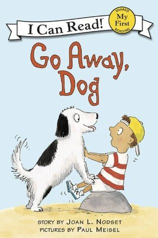 Go Away, Dog: My First I Can Read  by  Joan L. Nodset