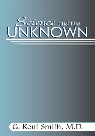 Science and the Unknown  by  G. Kent Smith