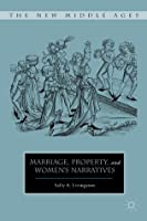 Marriage, Property, and Women's Narratives (The New Middle Ages)