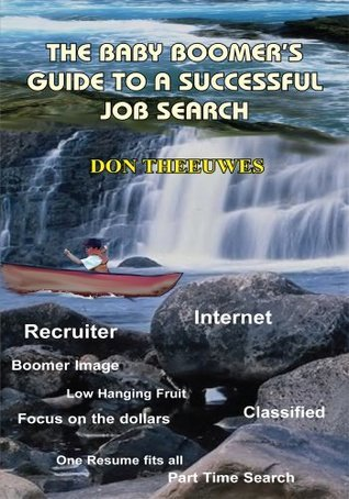 The Baby Boomers Guide To A Successful Job Search  by  Don Theeuwes