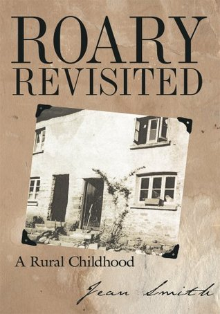 Roary Revisited: A Rural Childhood  by  Jean Smith